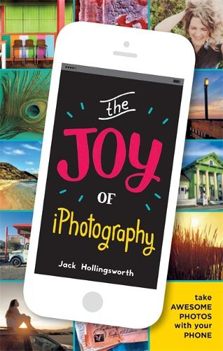 The Joy of iPhotography: Smart pictures from your smart phone (Paperback)
