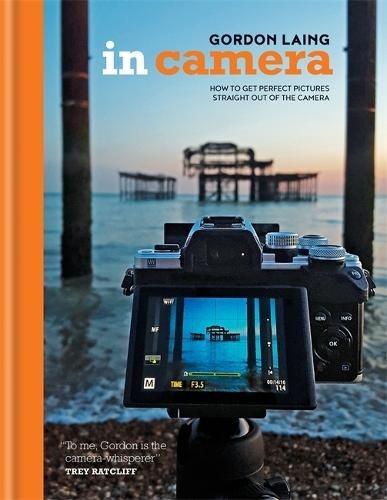 In Camera: How to Get Perfect Pictures Straight Out of the Camera (Hardback)