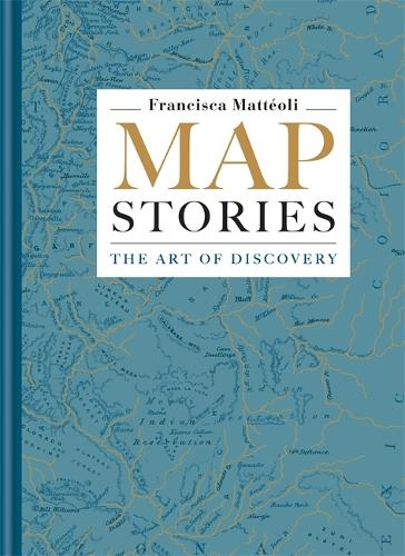 Map Stories: The Art of Discovery (Hardback)