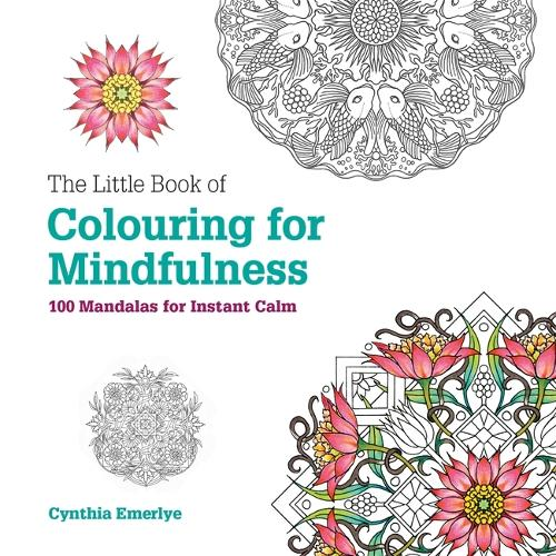 The Little Book of Colouring For Mindfulness: 100 Mandalas for Instant Calm (Paperback)