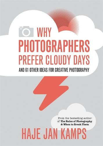 Why Photographers Prefer Cloudy Days: and 61 Other Ideas for Creative Photography (Paperback)