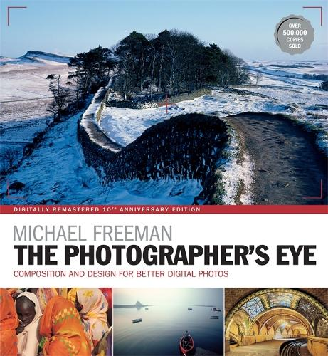 The Photographer's Eye Remastered 10th Anniversary: Composition and Design for Better Digital Photographs - The Photographer's Eye (Paperback)
