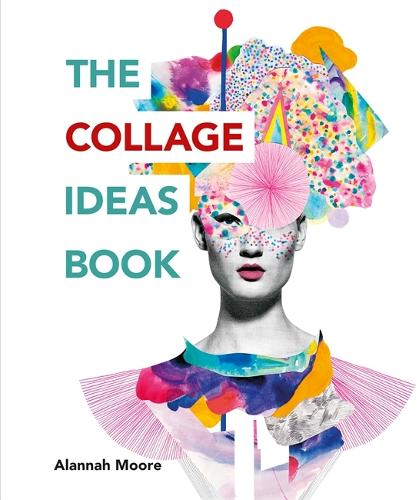 The Collage Ideas Book - The Art Ideas Books (Paperback)