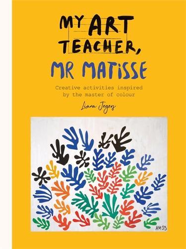 My Art Teacher, Mr Matisse: Fun, creative activities inspired by the master of colour - My Art Teacher, ... (Paperback)