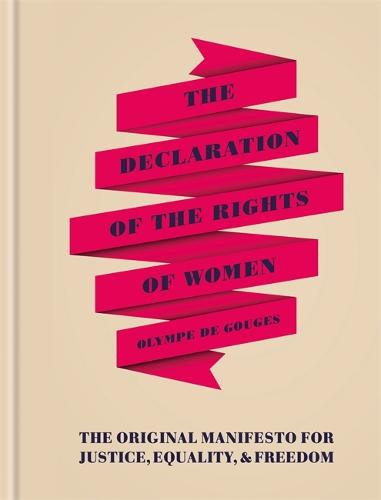 The Declaration of the Rights of Women: The Originial Manifesto for Justice, Equality and Freedom (Hardback)