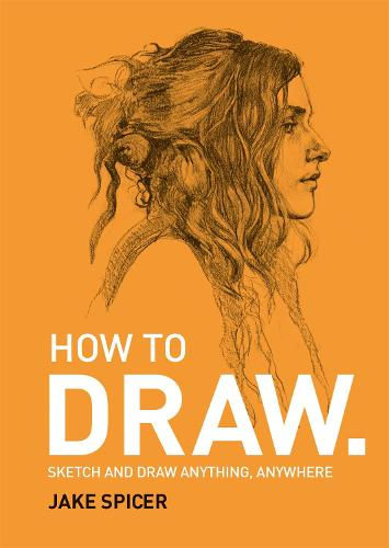 How To Draw: Sketch and draw anything, anywhere with this inspiring and practical handbook (Paperback)