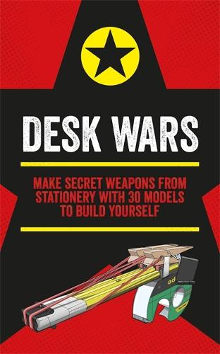 Desk Wars: Make secret weapons from stationery with 30 models to build yourself - Mini Weapons of Mass Destruction (Paperback)