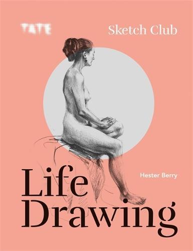 Tate: Sketch Club: Life Drawing - Tate (Paperback)
