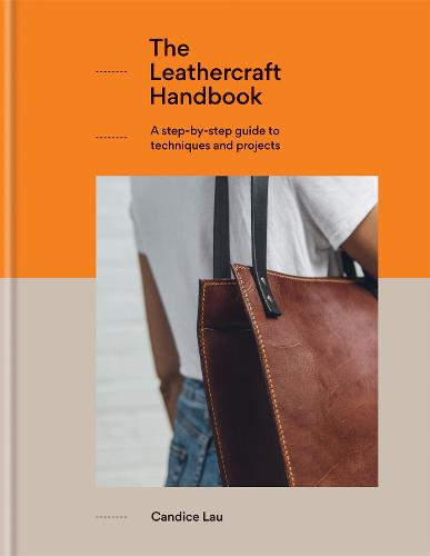 The Leathercraft Handbook: 20 Unique Projects for Complete Beginners (Hardback)
