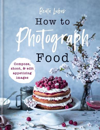 How to Photograph Food (Hardback)