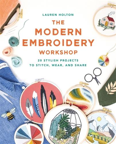 The Modern Embroidery Workshop: Over 20 stylish projects to stitch, wear and share (Paperback)