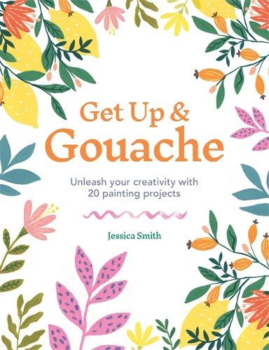 Get Up & Gouache: Unleash your creativity with 20 painting projects (Paperback)