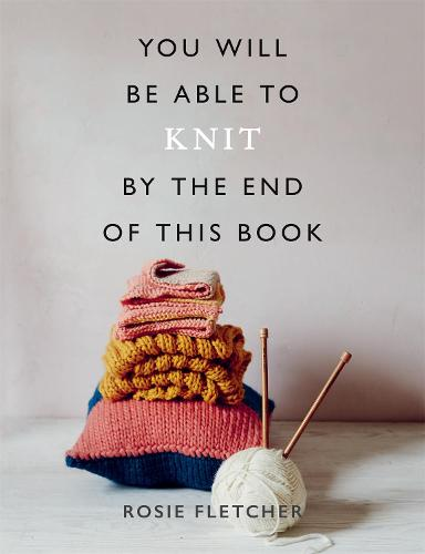 You Will Be Able to Knit by the End of This Book - You Will Be Able to (Paperback)