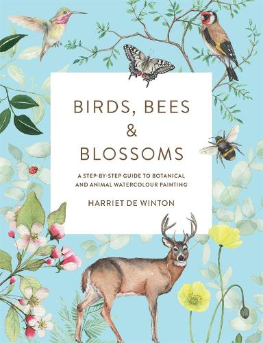 Birds, Bees & Blossoms: A step-by-step guide to botanical and animal watercolour painting (Paperback)