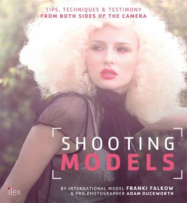Shooting Models: Tips, Techniques & Testimony from Both Sides of the Camera (Paperback)