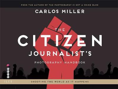 The Citizen Journalist's Photography Handbook: Shooting the World As it Happens (Paperback)