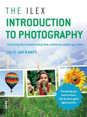 The Ilex Introduction to Photography: Capturing the Moment Every Time, Whatever Camera You Have (Paperback)