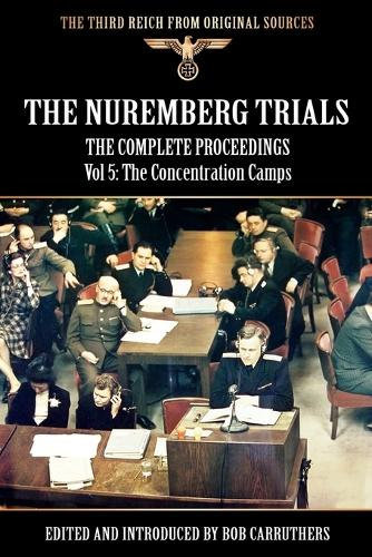 The Nuremberg Trials - The Complete Proceedings Vol 5: The Concentration Camps (Paperback)