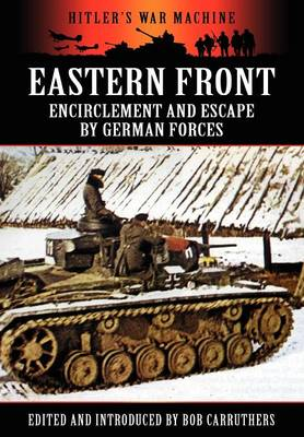 Eastern Front: Encirclement and Escape by German Forces - Hitler's War Machine (Hardback)