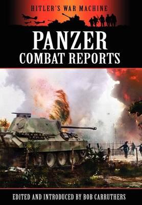 Panzer Combat Reports - Hitler's War Machine (Hardback)