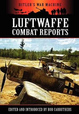 Luftwaffe Combat Reports - Hitler's War Machine (Hardback)