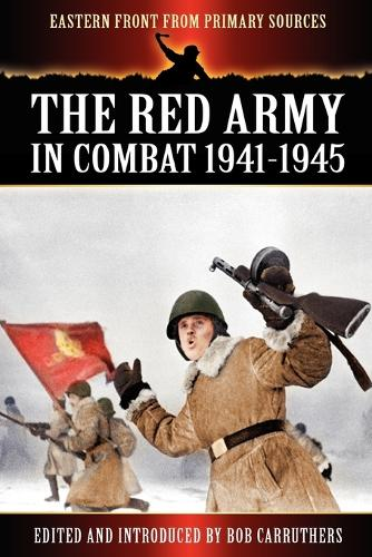 The Red Army in Combat 1941-1945 - Eastern Front from Primary Sources (Paperback)