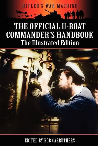 The Official U-Boat Commander's Handbook - The Illustrated Edition (Paperback)