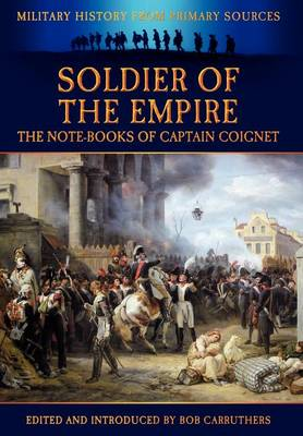 Soldier of the Empire - The Note-Books of Captain Coignet (Hardback)