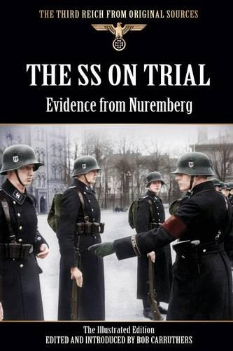 The SS on Trial - Evidence from Nuremberg - The Illustrated Edition (Paperback)