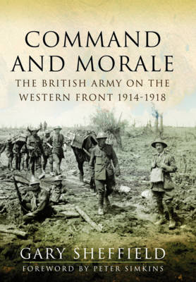 Command and Morale: The British Army on the Western Front 1914-18 (Hardback)