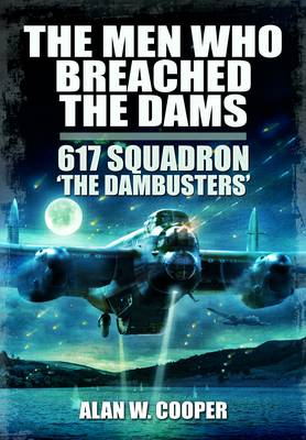 The Men Who Breached the Dams: 617 Squadron The Dambusters (Paperback)