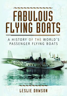 Fabulous Flying Boats: A History of the World's Passenger Flying Boats (Hardback)