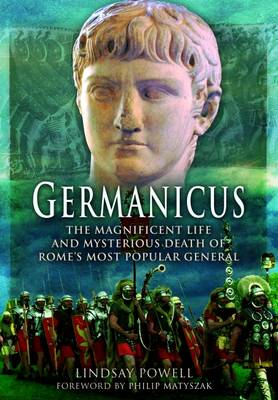 Germanicus: The Magnificent Life and Mysterious Death of Rome's Most Popular General (Hardback)
