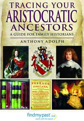 Tracing Your Aristocratic Ancestors: A Guide for Family Historians (Paperback)