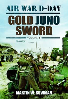 Air War D-Day: Gold Juno Sword: Volume 5 (Hardback)