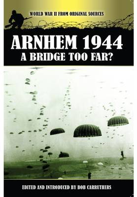 Arnhem 1944 - A Bridge Too Far? (Paperback)