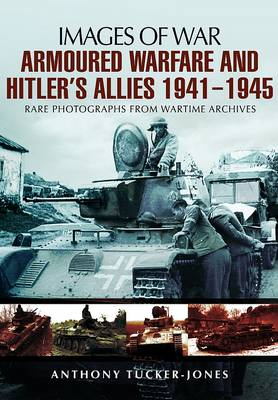 Armoured Warfare and Hitler's Allies 1941-1945: Rare Photographs from Wartime Archives (Paperback)