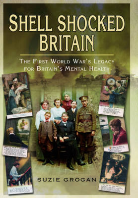Shell Shocked Britain: The First World War's Legacy for Britain's Mental Health (Hardback)