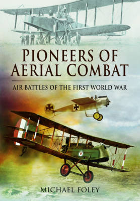 Pioneers of Aerial Combat: Air Battles of the First World War (Hardback)