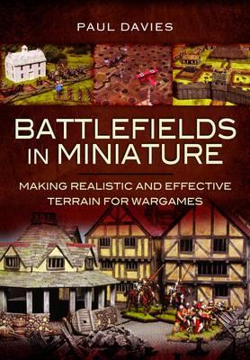 Battlefields in Miniature: Making Realistic and Effective Terrain for Wargames (Hardback)