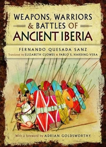 Weapons, Warriors and Battles of Ancient Iberia (Hardback)