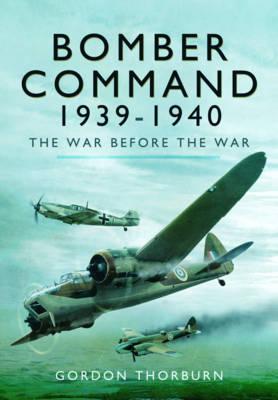 Bomber Command 1939-1940: The War Before the War (Hardback)