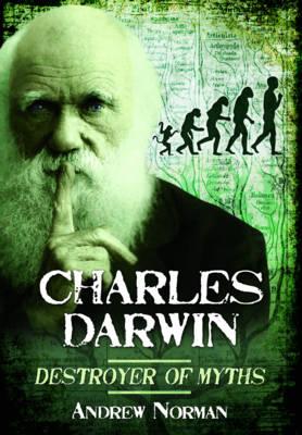 Charles Darwin: Destroyer of Myths (Hardback)