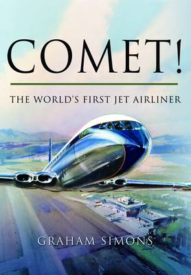 Comet! The World's First Jet Airliner (Hardback)