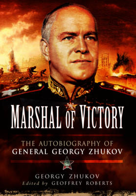 Marshal of Victory: The Autobiography of General Georgy Zhukov (Hardback)