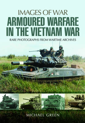Armoured Warfare in the Vietnam War: Rare Photographs from Wartime Archives (Paperback)
