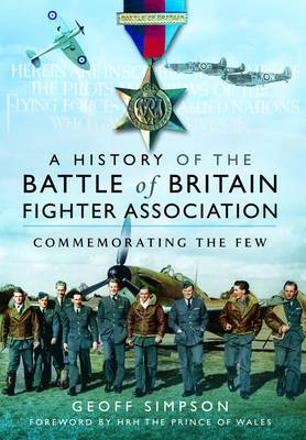 The History of the Battle of Britain Fighter Association: Commemorating the Few (Hardback)