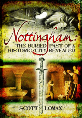 Nottingham: The Buried Past of a Historic City Revealed (Paperback)