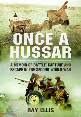 Once a Hussar: A Memoir of Battle, Capture and Escape in the Second World War (Hardback)