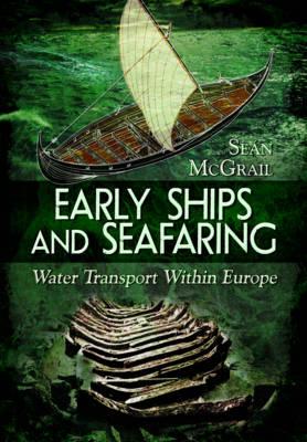 Early Ships and Seafaring: European Water Transport (Hardback)